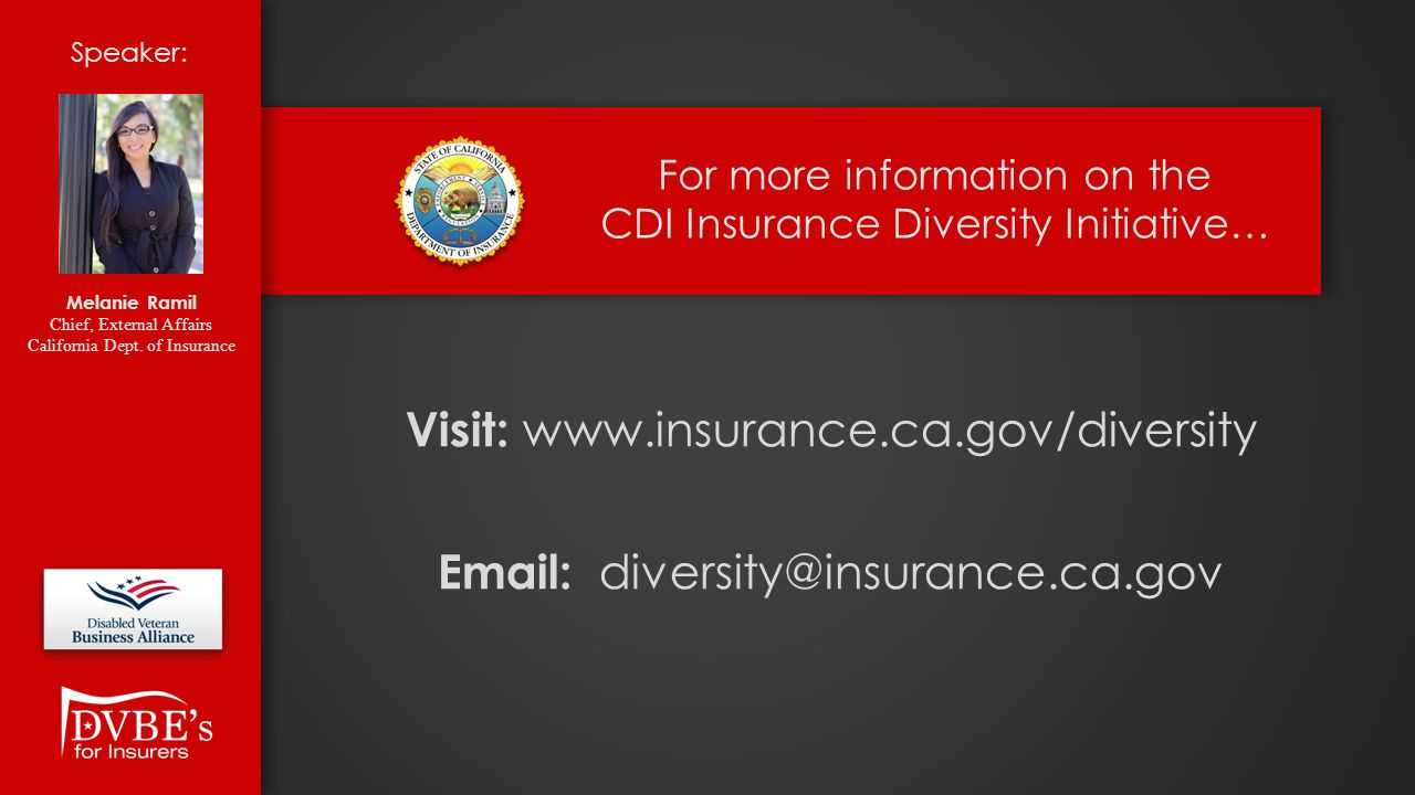 For more information on the CDI Insurance Diversity Initiative… Visit: www.insurance.ca.gov/diversity Email: diversity@insurance.ca.gov Speaker: Melan