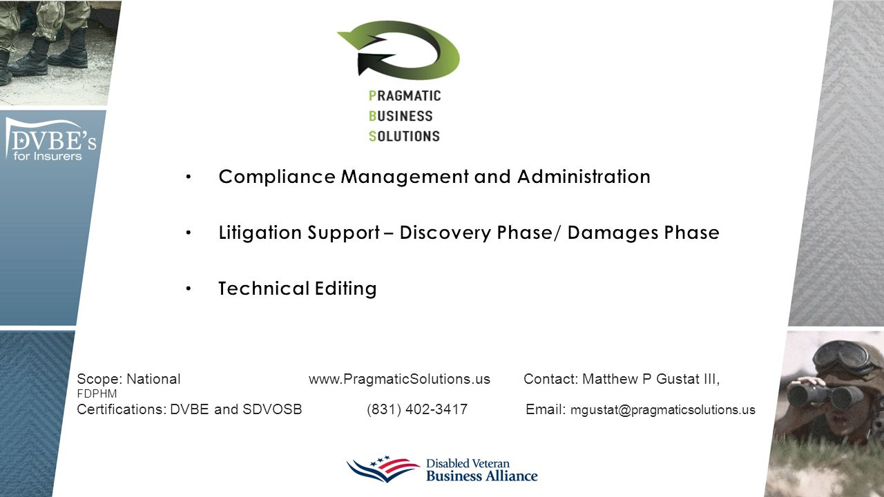 Scope: National www.PragmaticSolutions.us Contact: Matthew P Gustat III, FDPHM Certifications: DVBE and SDVOSB (831) 402-3417 Email: mgustat@pragmatic
