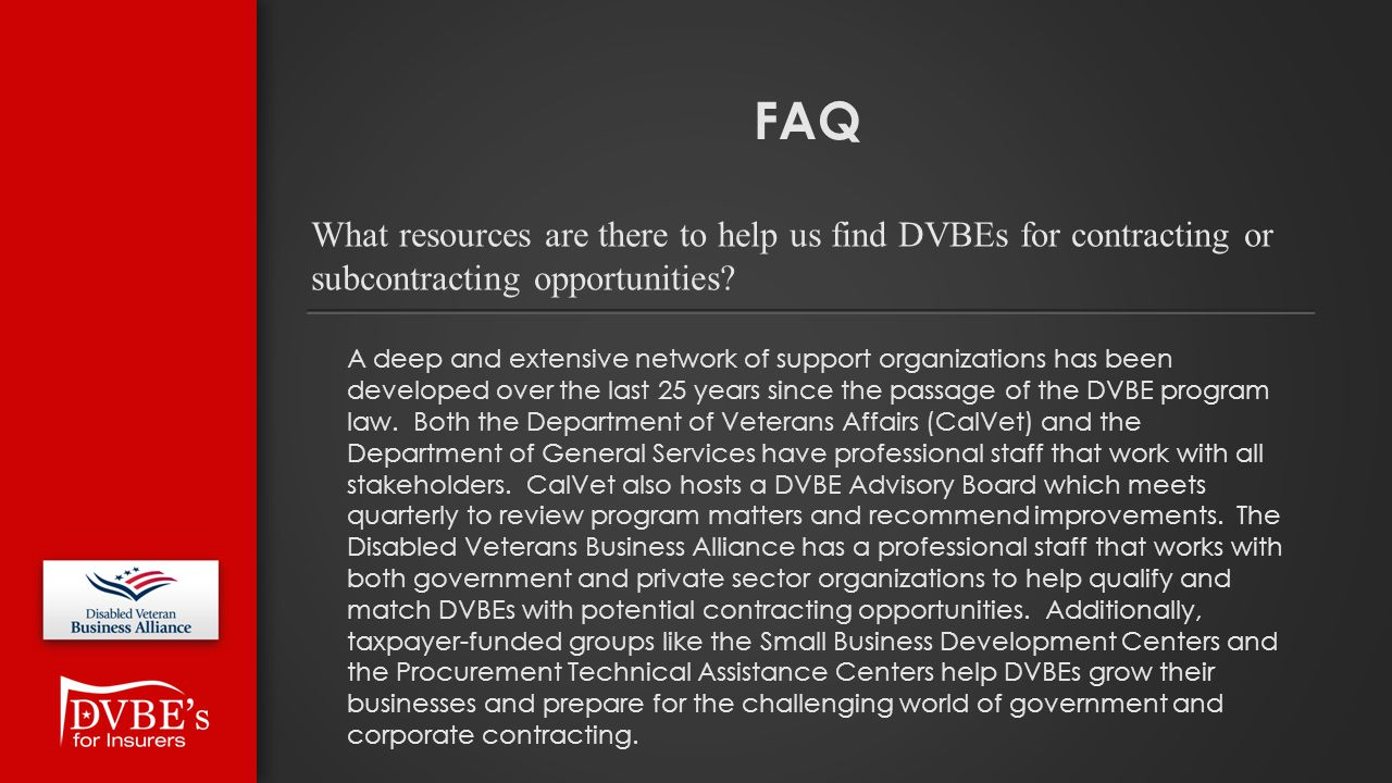 FAQ A deep and extensive network of support organizations has been developed over the last 25 years since the passage of the DVBE program law. Both th