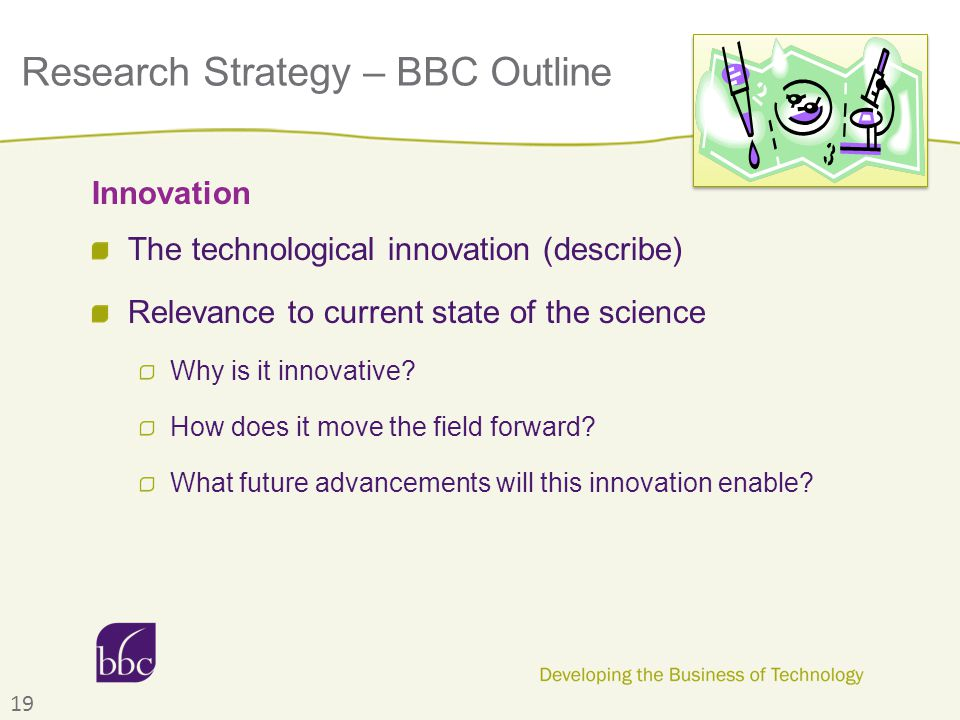 Research Strategy – BBC Outline The technological innovation (describe) Relevance to current state of the science Why is it innovative? How does it mo