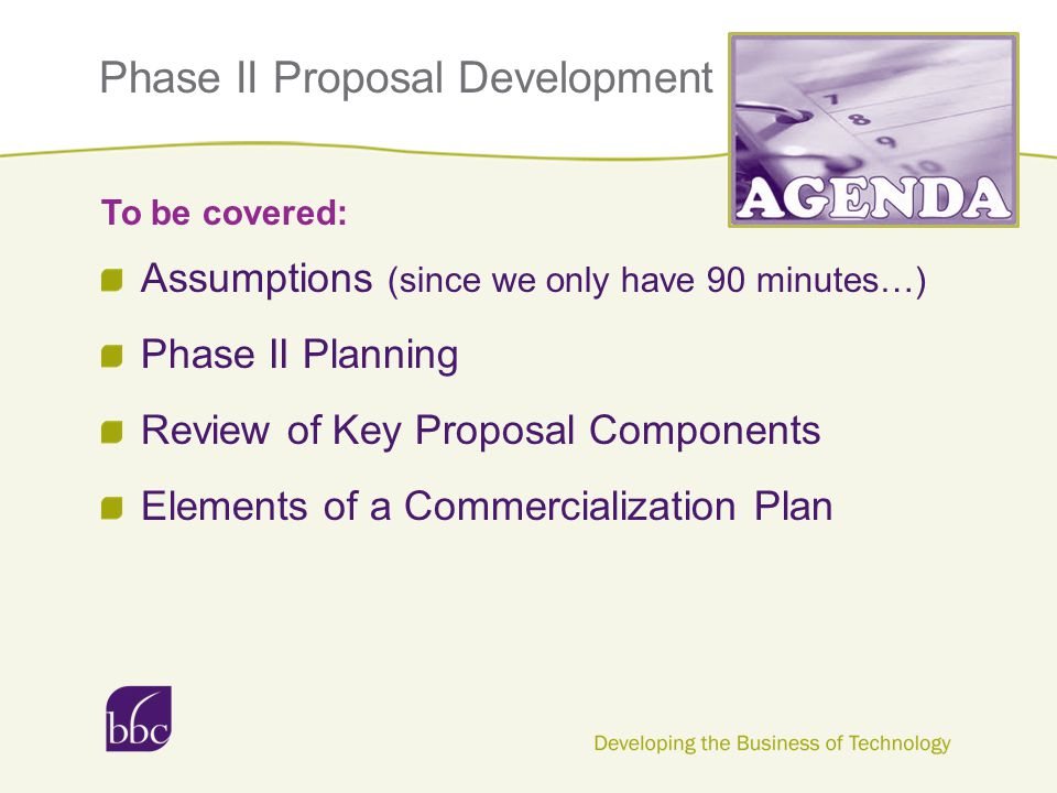 Phase II Proposal Development Assumptions (since we only have 90 minutes…) Phase II Planning Review of Key Proposal Components Elements of a Commercia