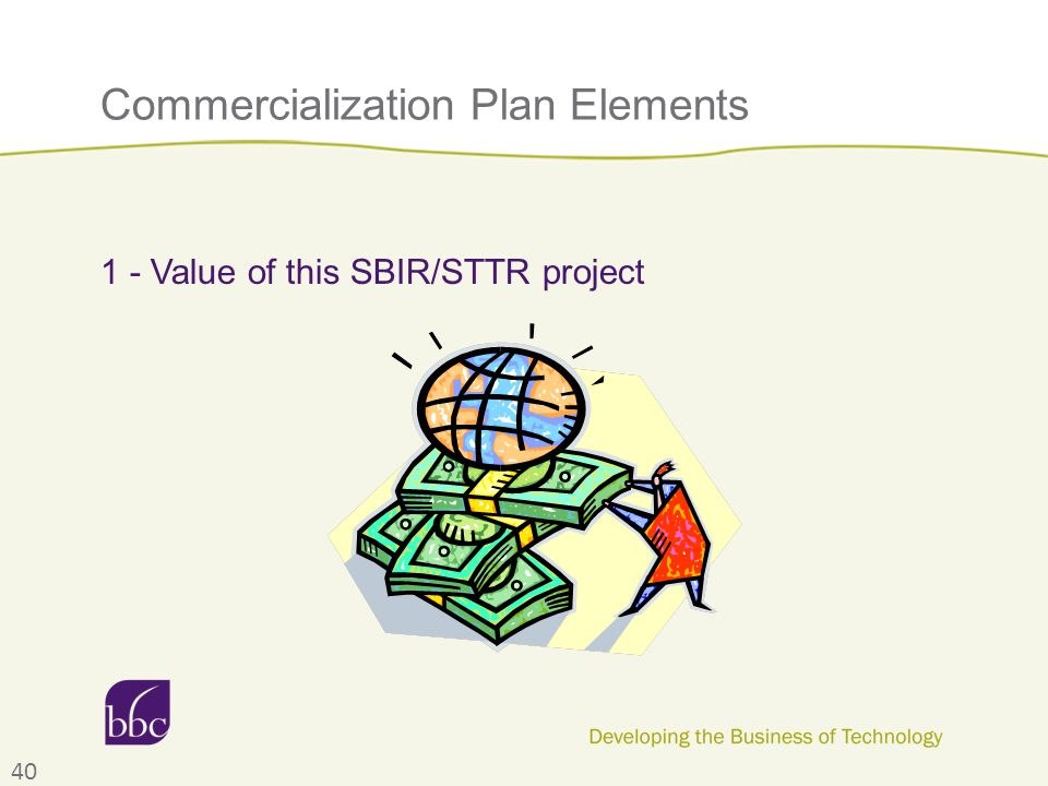Commercialization Plan Elements 1 - Value of this SBIR/STTR project 40