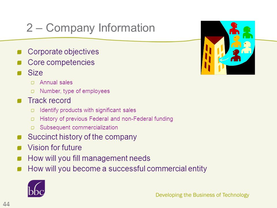 2 – Company Information Corporate objectives Core competencies Size Annual sales Number, type of employees Track record Identify products with signifi