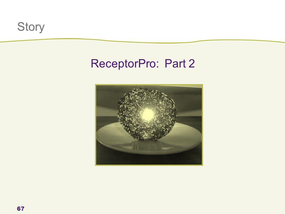 Story 67 ReceptorPro: Part 2
