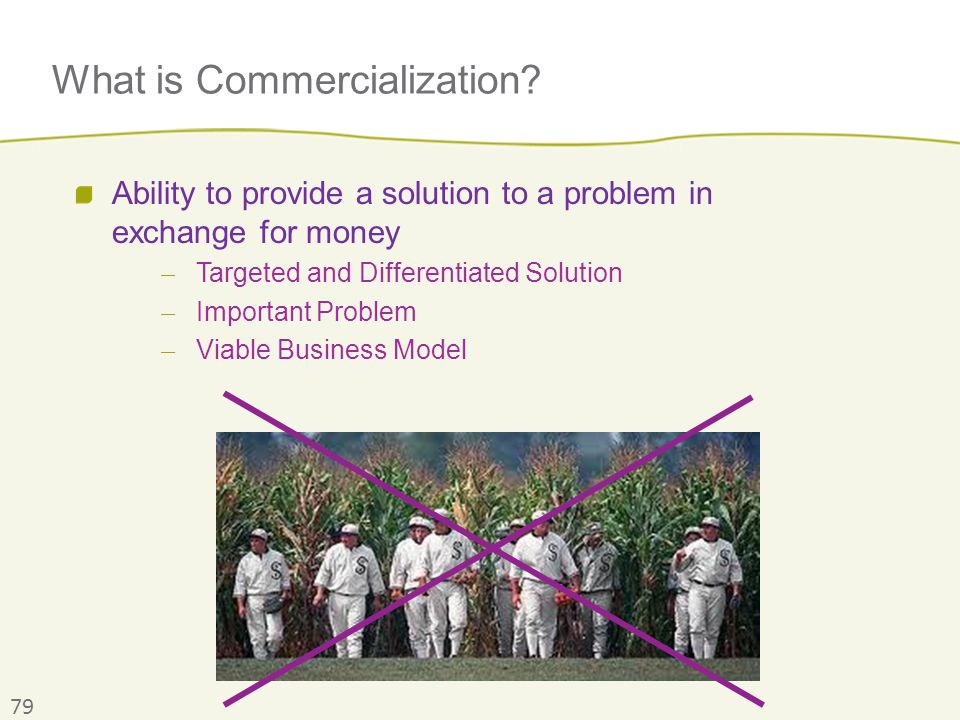 79 What is Commercialization? Ability to provide a solution to a problem in exchange for money ̶ Targeted and Differentiated Solution ̶ Important Prob