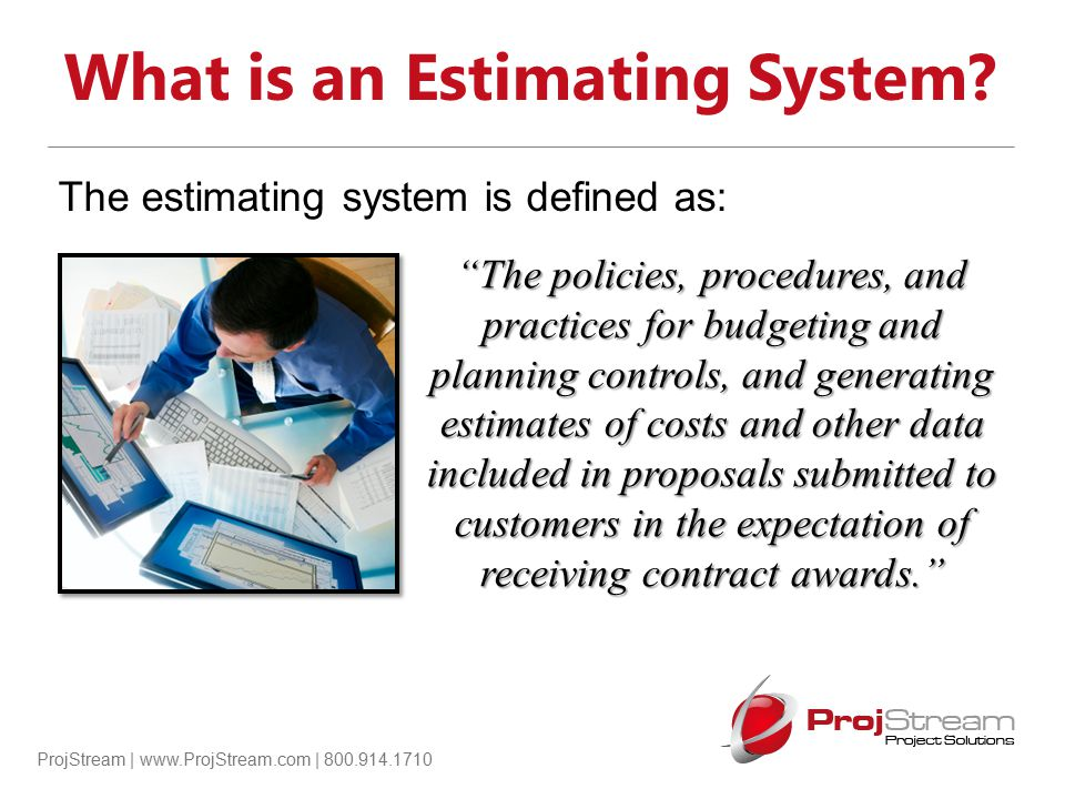 ProjStream | www.ProjStream.com | 800.914.1710 Estimating System should tie to the Disclosure Statement Mirror the disclosure statement in these areas: Direct vs.