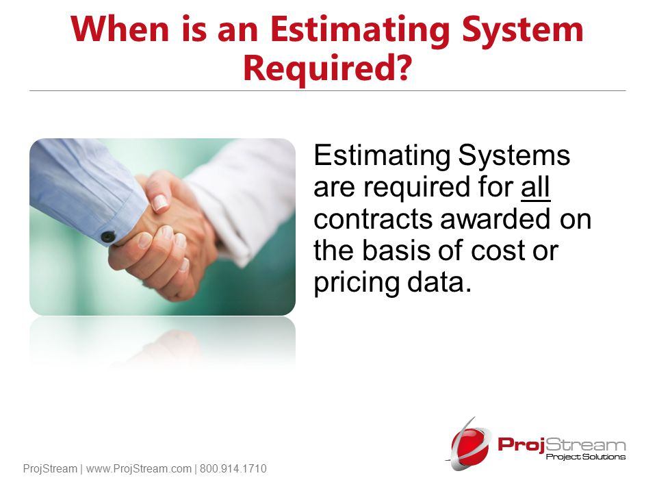 ProjStream | www.ProjStream.com | 800.914.1710 DFARS Business System Rule The Business System Rule will apply to any DoD CAS covered contracts Reference DFAR Sub-part 242-70: - Contractor Business System Deficiencies 242.7000 Contract Clauses -Contractor Business Systems 252.242.7005 -Estimating System 252.215-7002