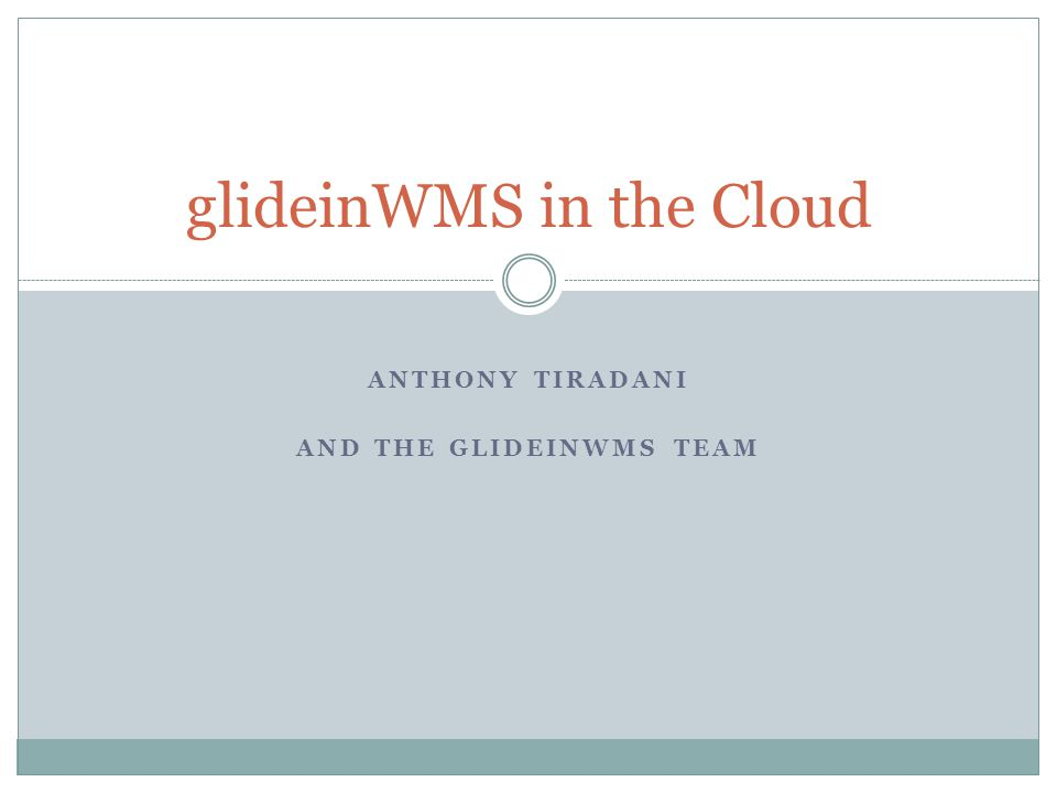ANTHONY TIRADANI AND THE GLIDEINWMS TEAM glideinWMS in the Cloud