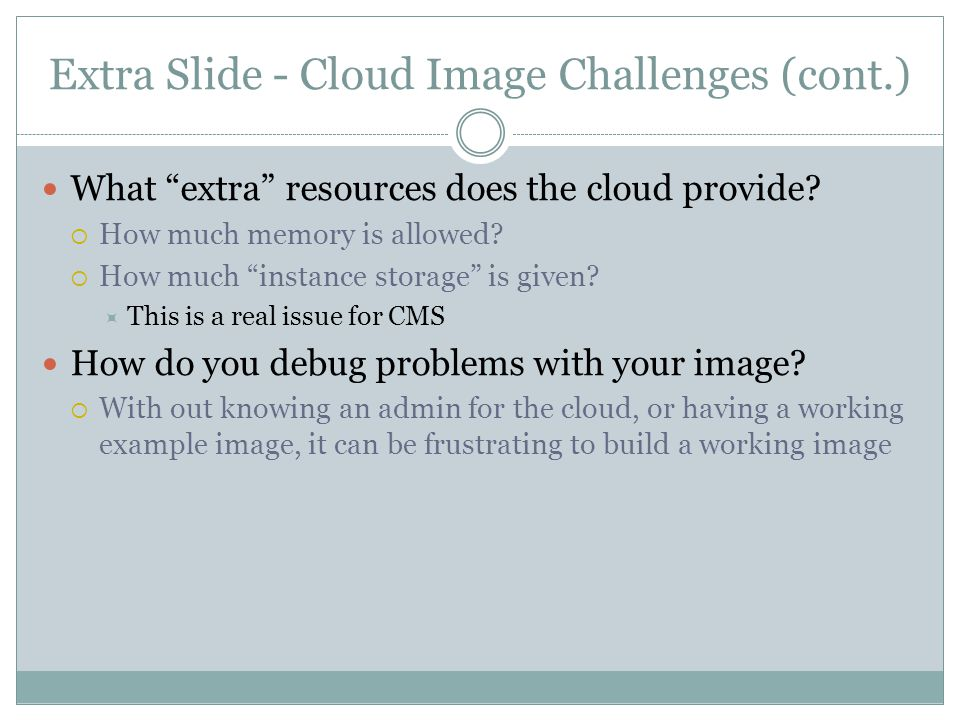 Extra Slide - Cloud Image Challenges (cont.) What extra resources does the cloud provide.