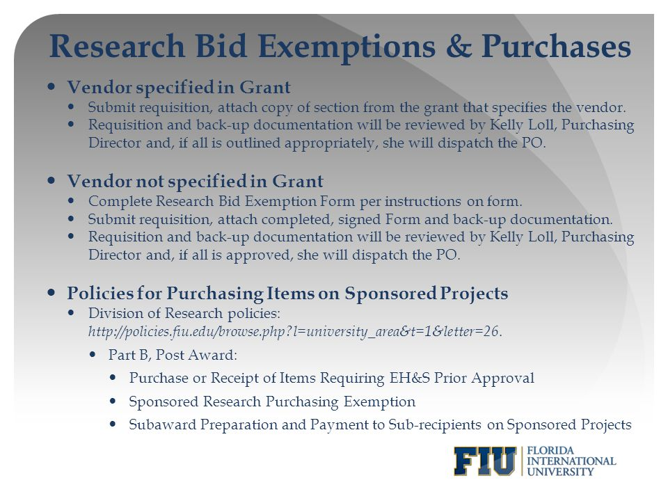 Research Bid Exemptions & Purchases Vendor specified in Grant Submit requisition, attach copy of section from the grant that specifies the vendor. Req