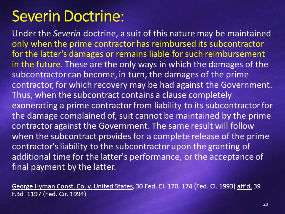 Severin Doctrine: Under the Severin doctrine, a suit of this nature may be maintained only when the prime contractor has reimbursed its subcontractor for the latter s damages or remains liable for such reimbursement in the future.