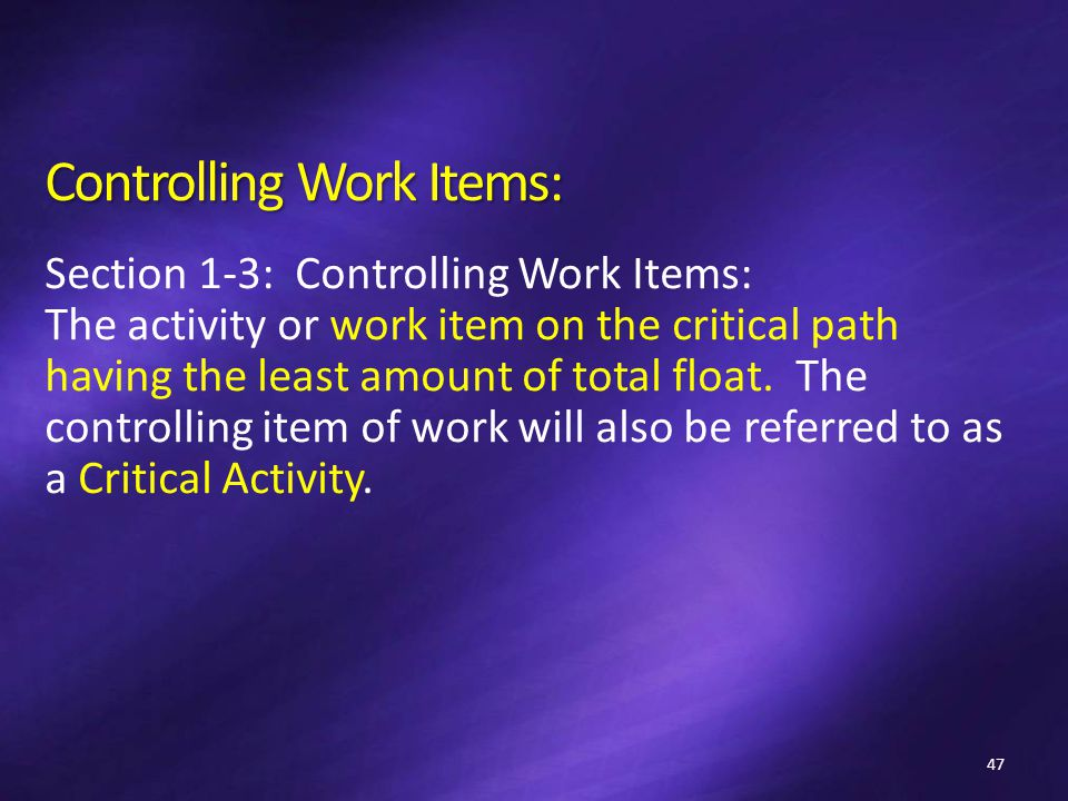 Controlling Work Items: Section 1-3: Controlling Work Items: The activity or work item on the critical path having the least amount of total float.