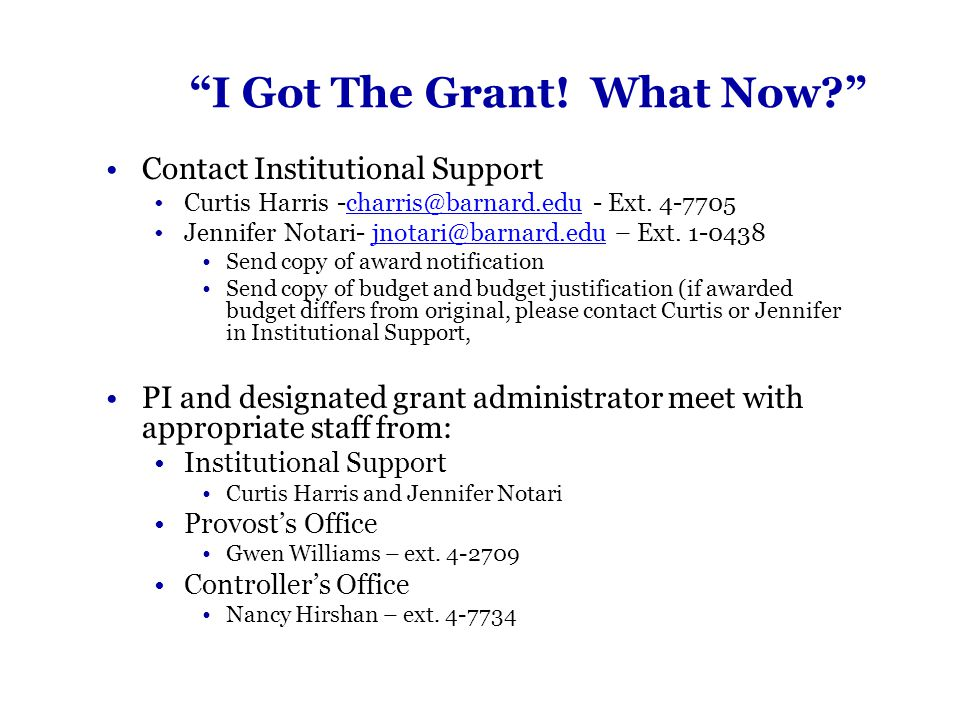 """""""I Got The Grant! What Now?"""" Contact Institutional Support Curtis Harris -charris@barnard.edu - Ext. 4-7705charris@barnard.edu Jennifer Notari- jnotar"""