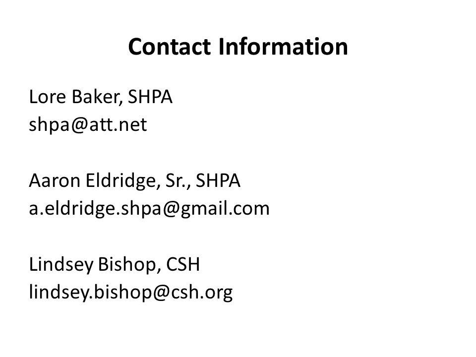 Contact Information Lore Baker, SHPA shpa@att.net Aaron Eldridge, Sr., SHPA a.eldridge.shpa@gmail.com Lindsey Bishop, CSH lindsey.bishop@csh.org