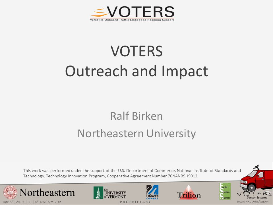 Apr. 5 th, 2013 | 1 | 4 th NIST Site Visitwww.neu.edu/votersP R O P R I E T A R Y This work was performed under the support of the U.S. Department of