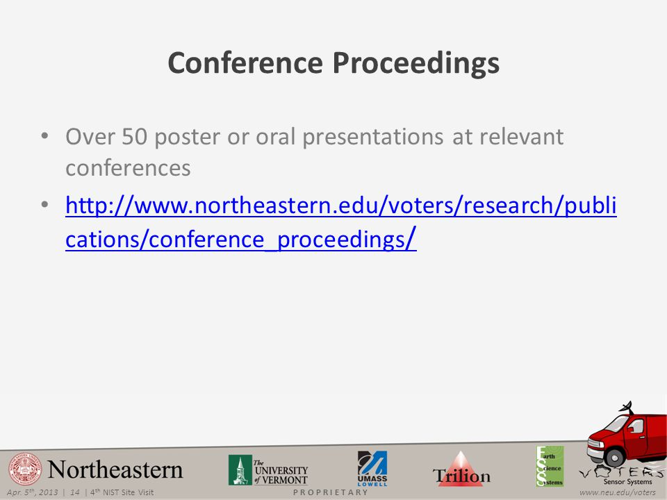 Apr. 5 th, 2013 | 14 | 4 th NIST Site Visitwww.neu.edu/votersP R O P R I E T A R Y Conference Proceedings Over 50 poster or oral presentations at rele