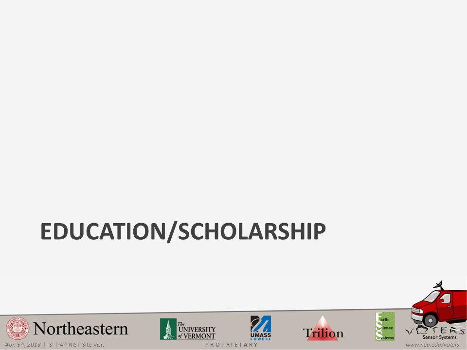 Apr. 5 th, 2013 | 3 | 4 th NIST Site Visitwww.neu.edu/votersP R O P R I E T A R Y EDUCATION/SCHOLARSHIP