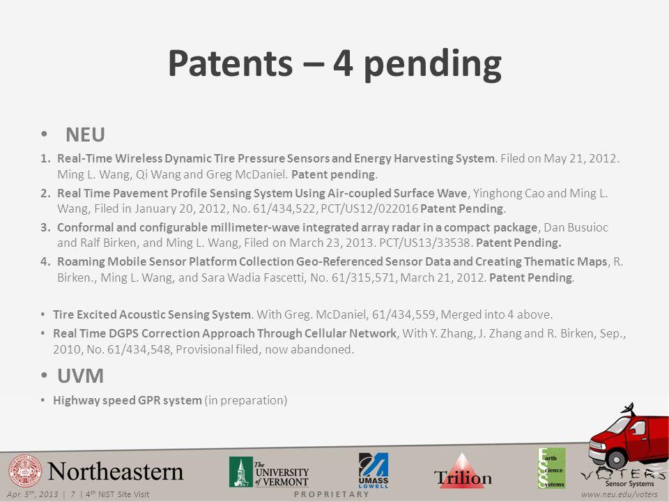 Apr. 5 th, 2013 | 7 | 4 th NIST Site Visitwww.neu.edu/votersP R O P R I E T A R Y NEU 1.Real-Time Wireless Dynamic Tire Pressure Sensors and Energy Ha