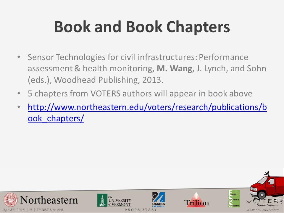 Apr. 5 th, 2013 | 9 | 4 th NIST Site Visitwww.neu.edu/votersP R O P R I E T A R Y Book and Book Chapters Sensor Technologies for civil infrastructures