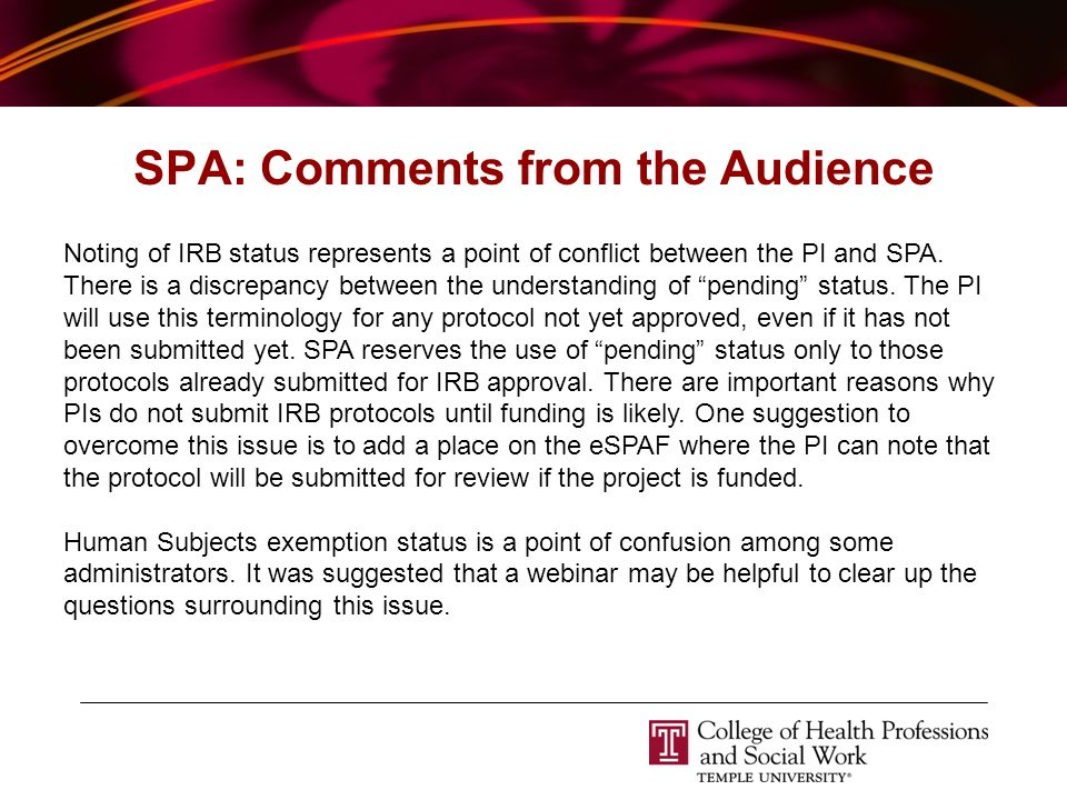 SPA: Comments from the Audience Noting of IRB status represents a point of conflict between the PI and SPA.