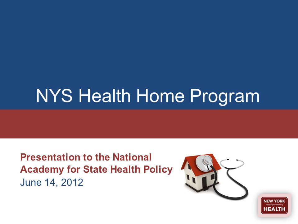 NYS Health Home Program Presentation to the National Academy for State Health Policy June 14, 2012