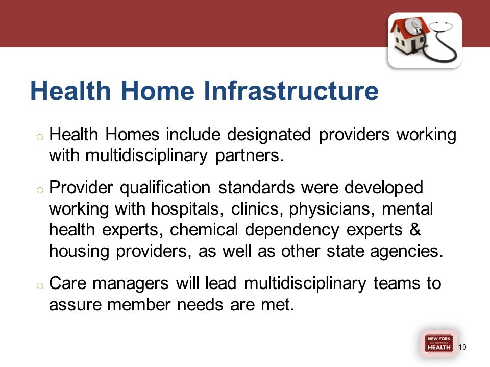 Health Home Infrastructure o Health Homes include designated providers working with multidisciplinary partners.