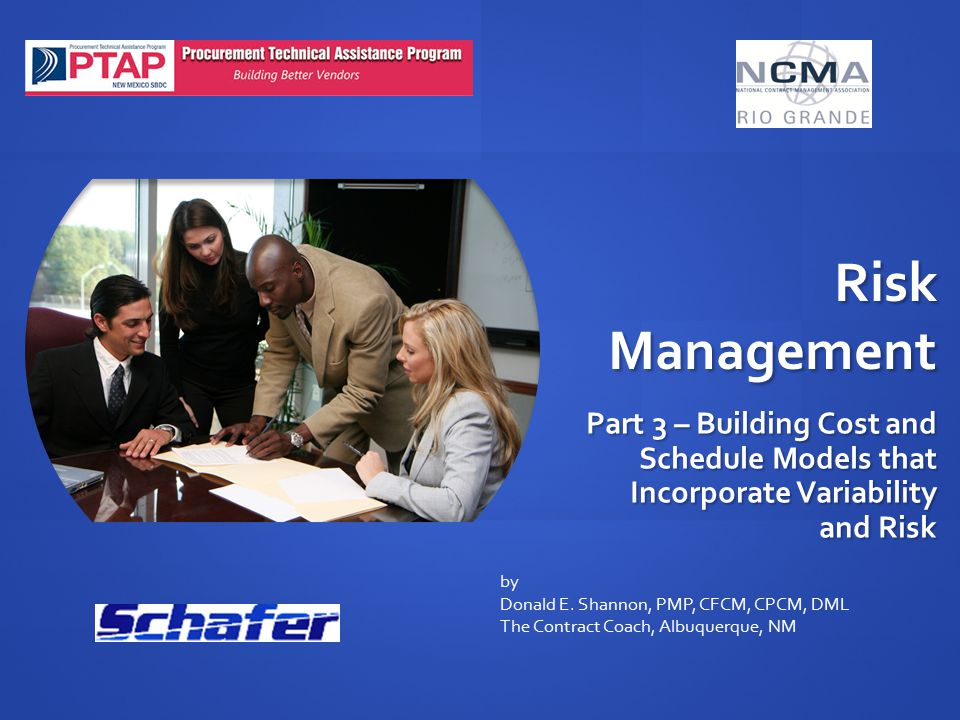 Risk Management Part 3 – Building Cost and Schedule Models that Incorporate Variability and Risk by Donald E. Shannon, PMP, CFCM, CPCM, DML The Contra