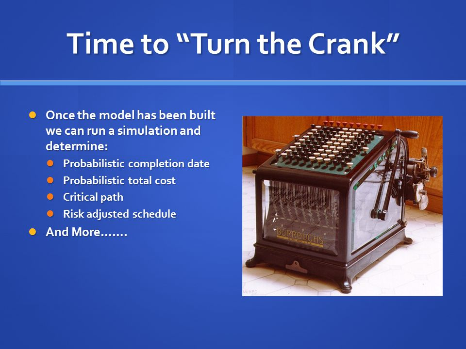 """Time to """"Turn the Crank"""" Once the model has been built we can run a simulation and determine: Once the model has been built we can run a simulation an"""