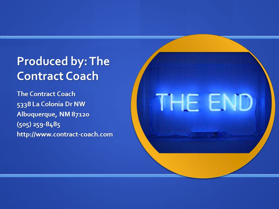Produced by: The Contract Coach The Contract Coach 5338 La Colonia Dr NW Albuquerque, NM 87120 (505) 259-8485 http://www.contract-coach.com