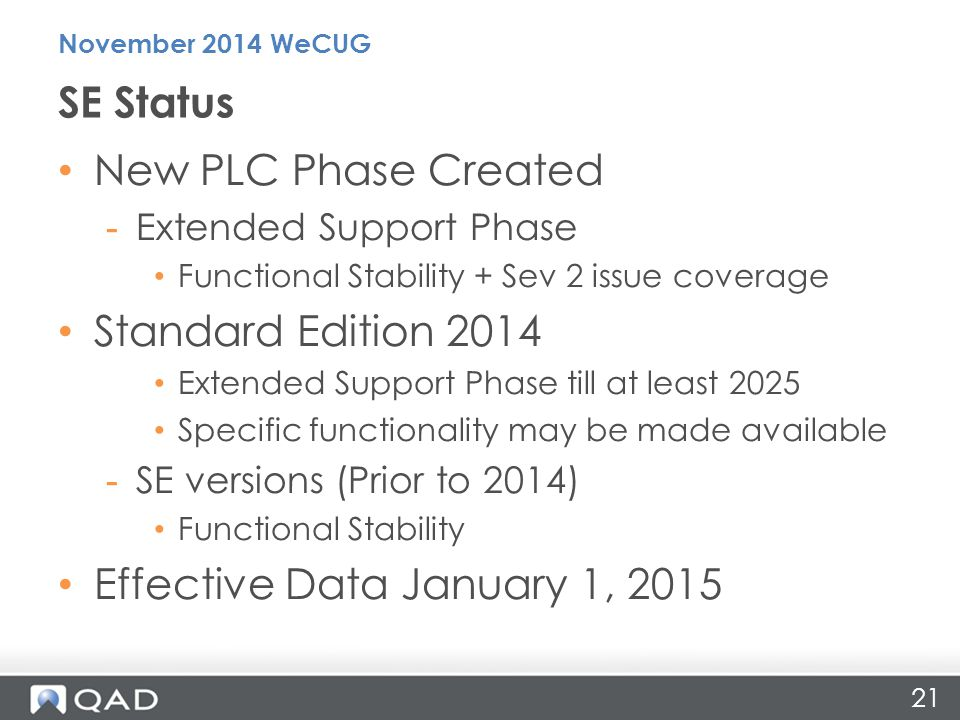 21 New PLC Phase Created -Extended Support Phase Functional Stability + Sev 2 issue coverage Standard Edition 2014 Extended Support Phase till at least 2025 Specific functionality may be made available -SE versions (Prior to 2014) Functional Stability Effective Data January 1, 2015 SE Status November 2014 WeCUG
