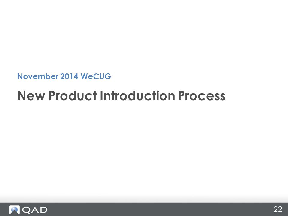 22 New Product Introduction Process November 2014 WeCUG