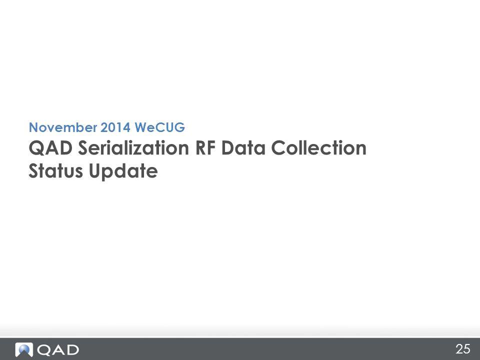25 QAD Serialization RF Data Collection Status Update November 2014 WeCUG