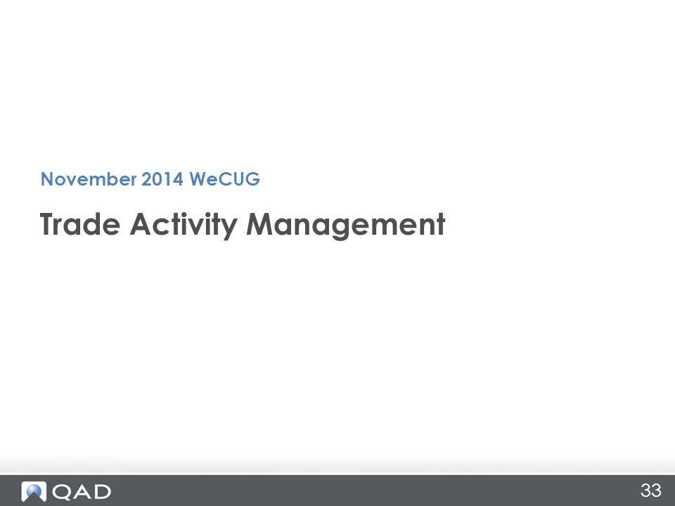 33 Trade Activity Management November 2014 WeCUG