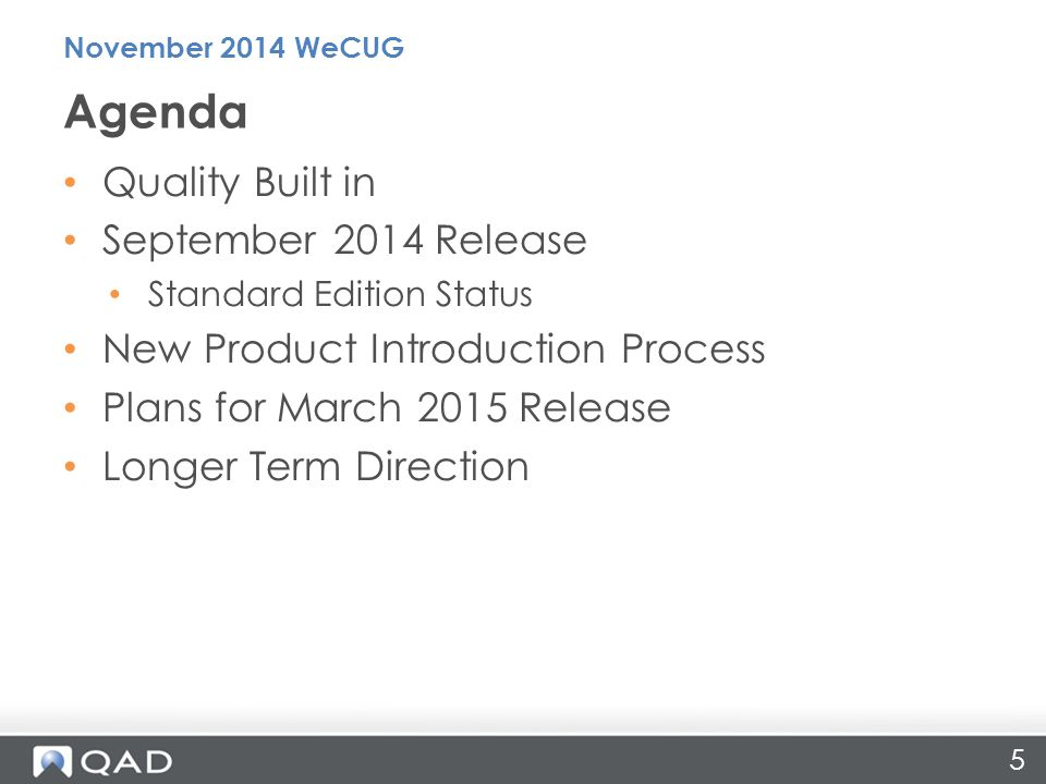 5 Quality Built in September 2014 Release Standard Edition Status New Product Introduction Process Plans for March 2015 Release Longer Term Direction Agenda November 2014 WeCUG