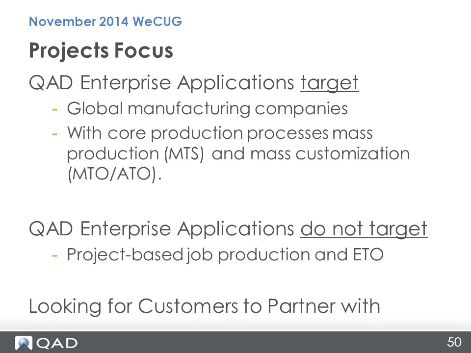 50 QAD Enterprise Applications target -Global manufacturing companies -With core production processes mass production (MTS) and mass customization (MTO/ATO).