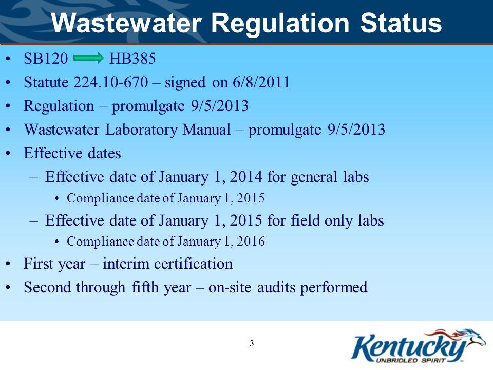 Wastewater Regulation Status SB120 HB385 Statute 224.10-670 – signed on 6/8/2011 Regulation – promulgate 9/5/2013 Wastewater Laboratory Manual – promu