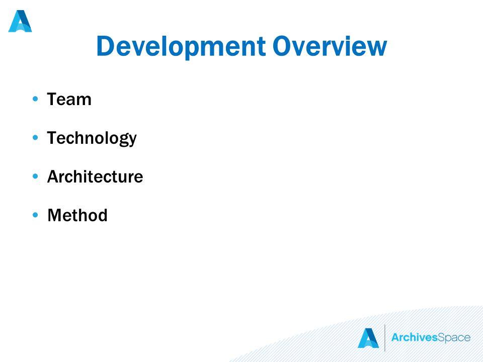 Development Overview Team Technology Architecture Method