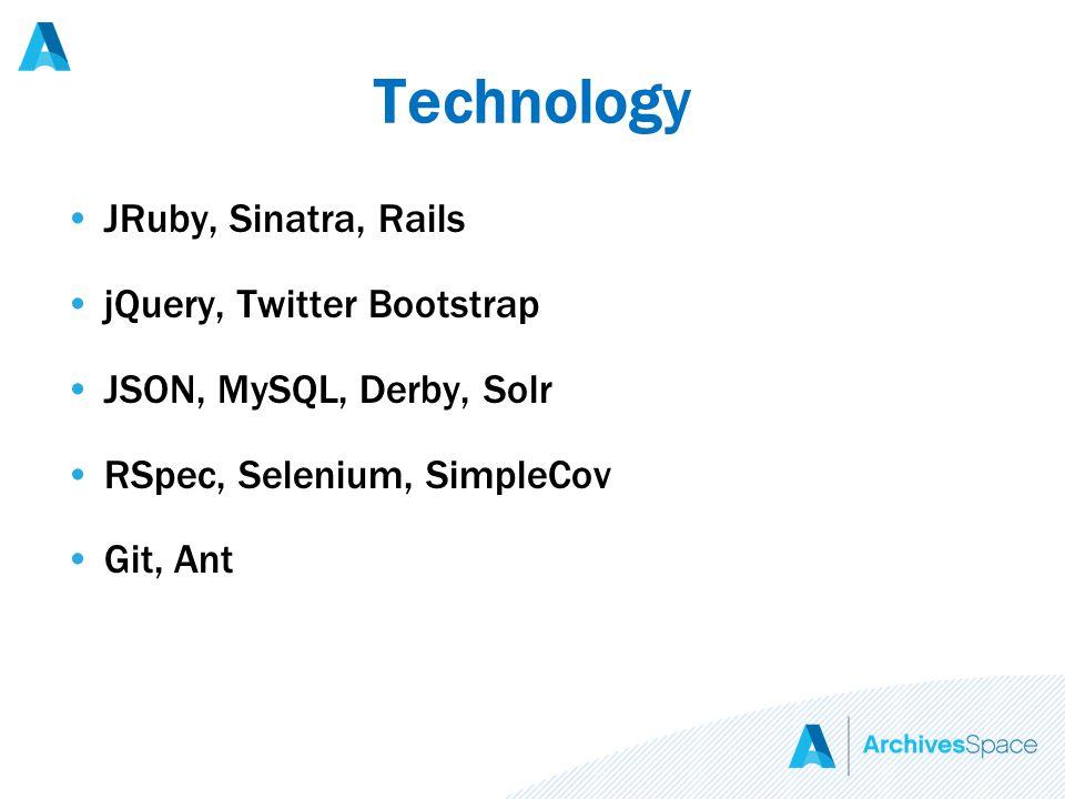 Technology JRuby, Sinatra, Rails jQuery, Twitter Bootstrap JSON, MySQL, Derby, Solr RSpec, Selenium, SimpleCov Git, Ant