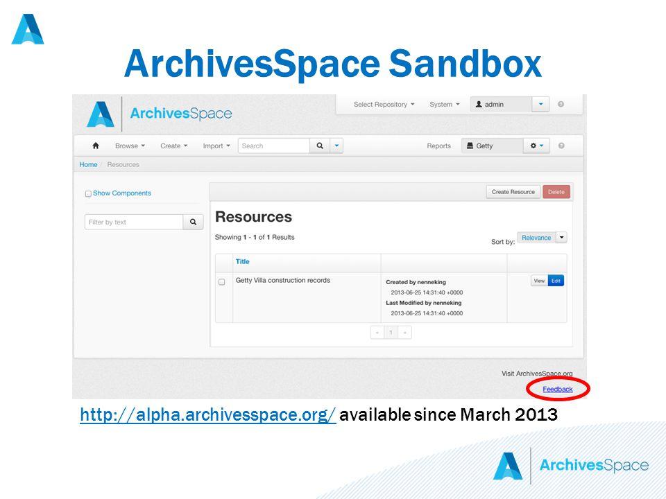 ArchivesSpace Sandbox http://alpha.archivesspace.org/http://alpha.archivesspace.org/ available since March 2013