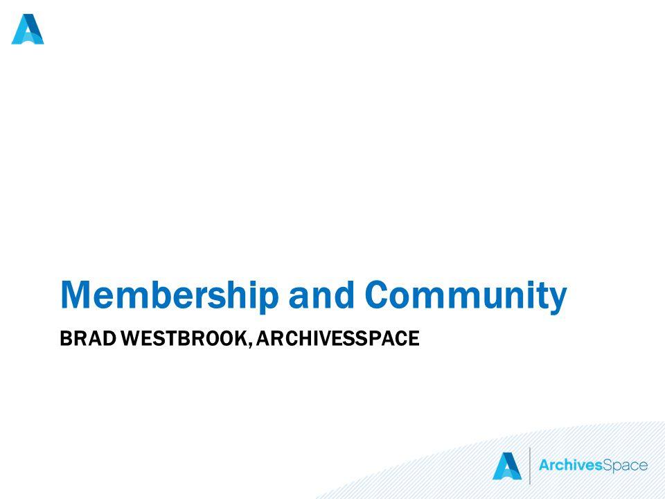 BRAD WESTBROOK, ARCHIVESSPACE Membership and Community