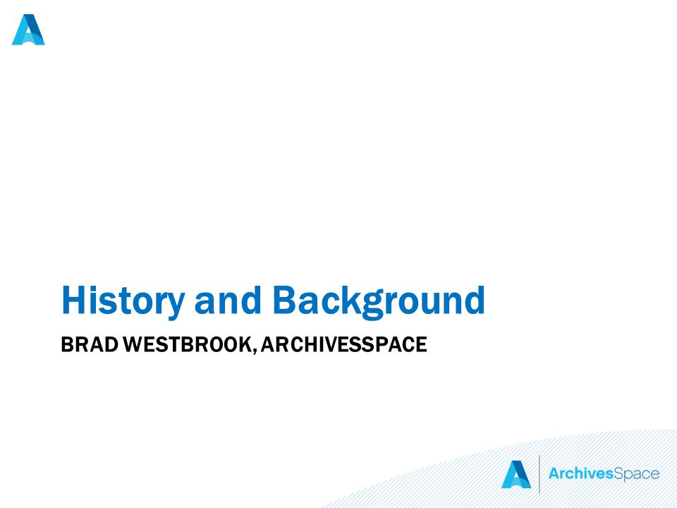 BRAD WESTBROOK, ARCHIVESSPACE History and Background