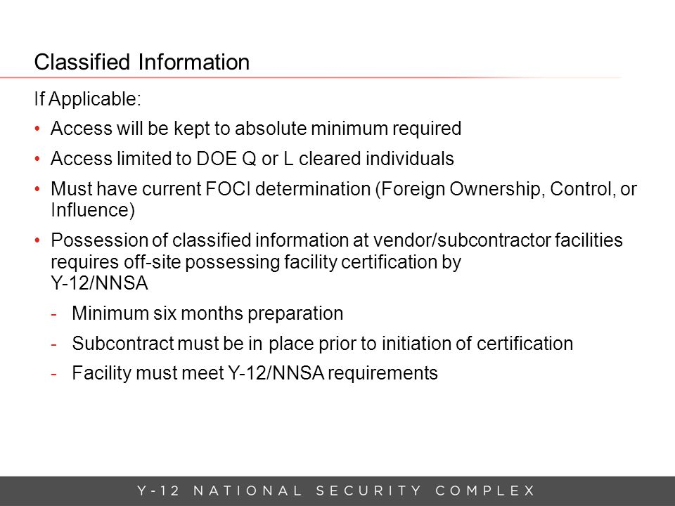 Classified Information If Applicable: Access will be kept to absolute minimum required Access limited to DOE Q or L cleared individuals Must have curr
