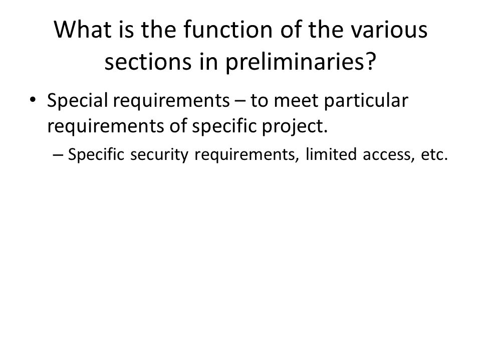 What is the function of the various sections in preliminaries? Special requirements – to meet particular requirements of specific project. – Specific