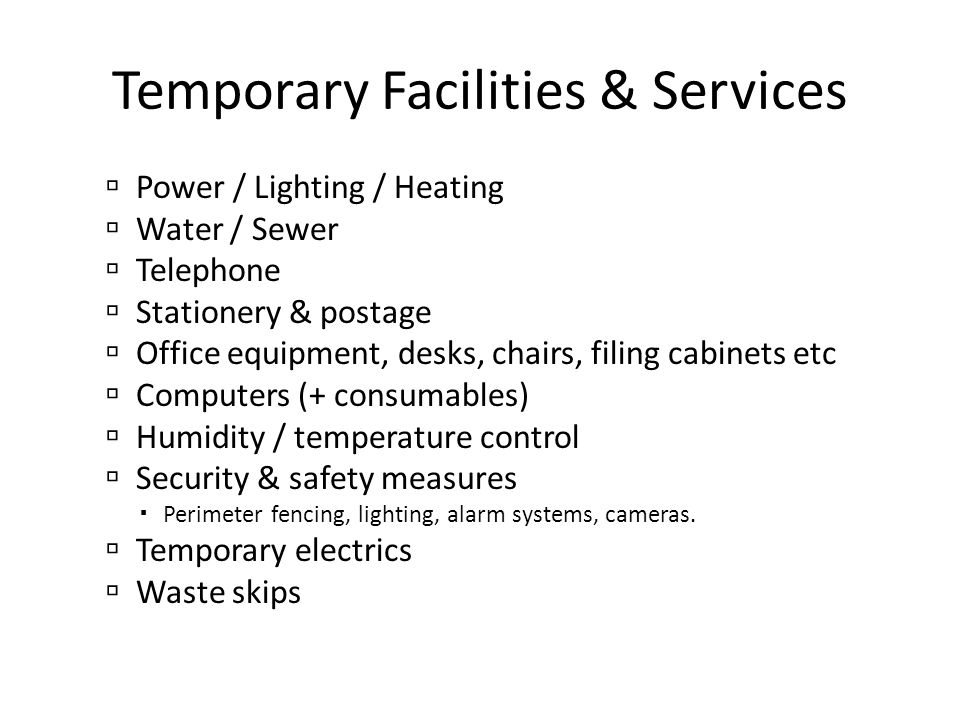 Temporary Facilities & Services  Power / Lighting / Heating  Water / Sewer  Telephone  Stationery & postage  Office equipment, desks, chairs, fil