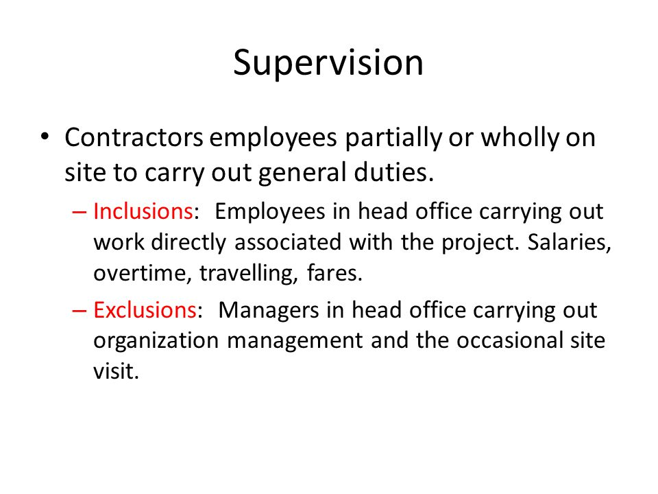 Supervision Contractors employees partially or wholly on site to carry out general duties. – Inclusions: Employees in head office carrying out work di