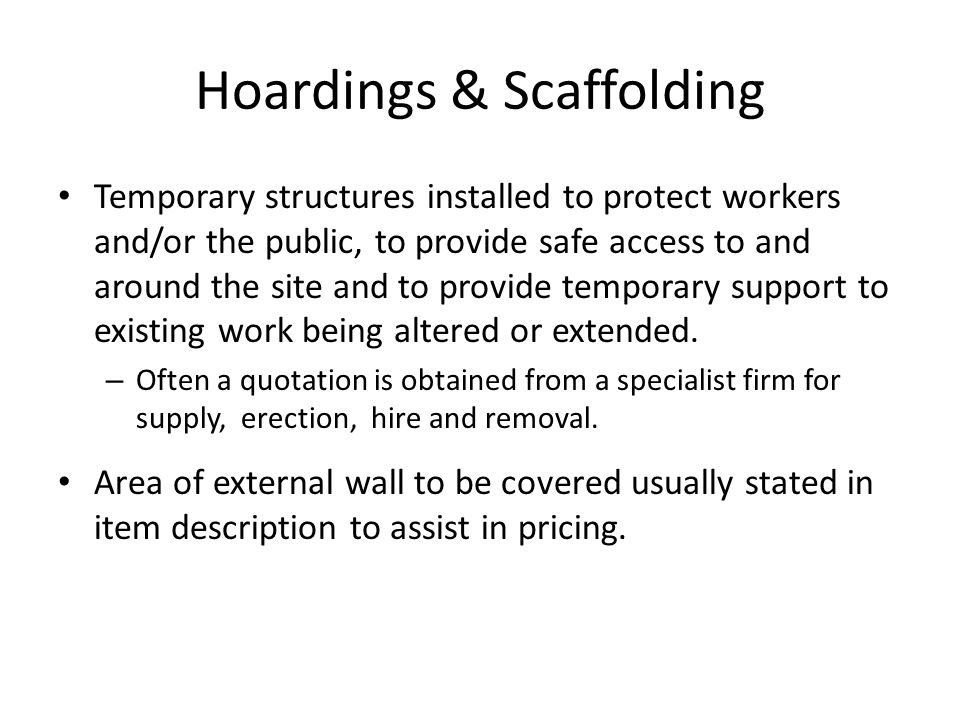 Hoardings & Scaffolding Temporary structures installed to protect workers and/or the public, to provide safe access to and around the site and to prov