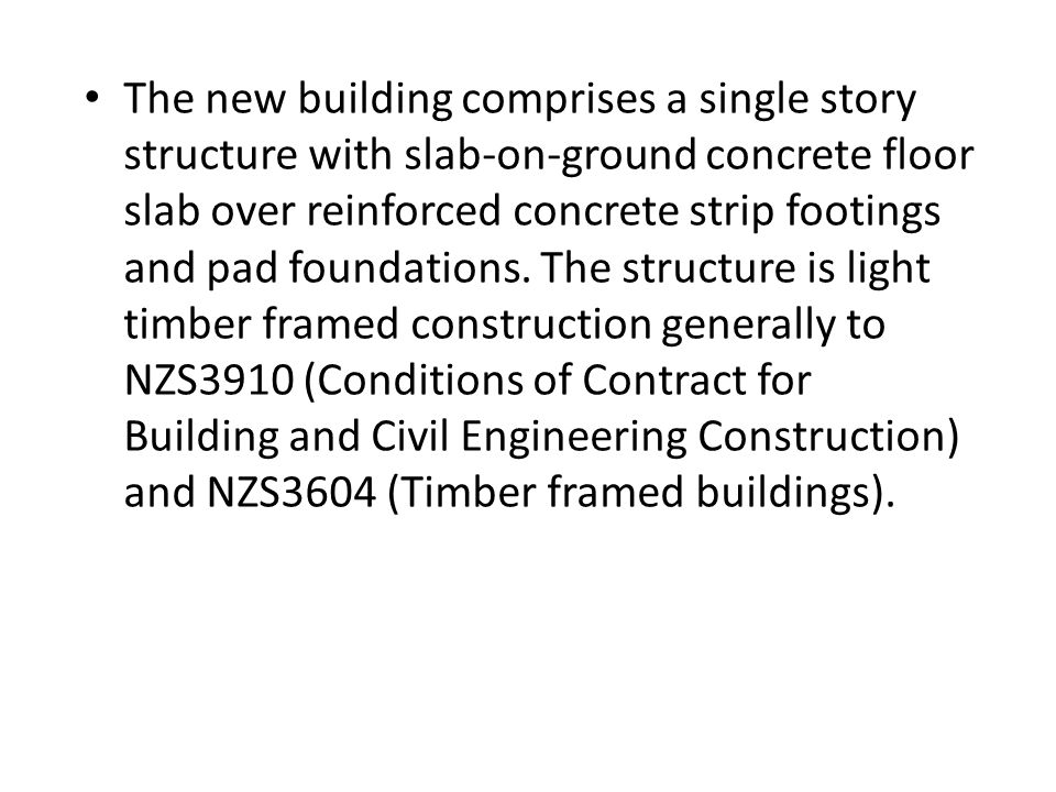 The new building comprises a single story structure with slab-on-ground concrete floor slab over reinforced concrete strip footings and pad foundation