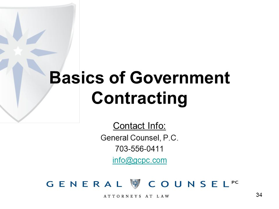 Basics of Government Contracting Contact Info: General Counsel, P.C. 703-556-0411 info@gcpc.com 34