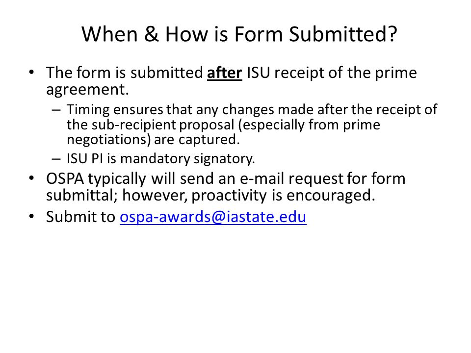 When & How is Form Submitted. The form is submitted after ISU receipt of the prime agreement.
