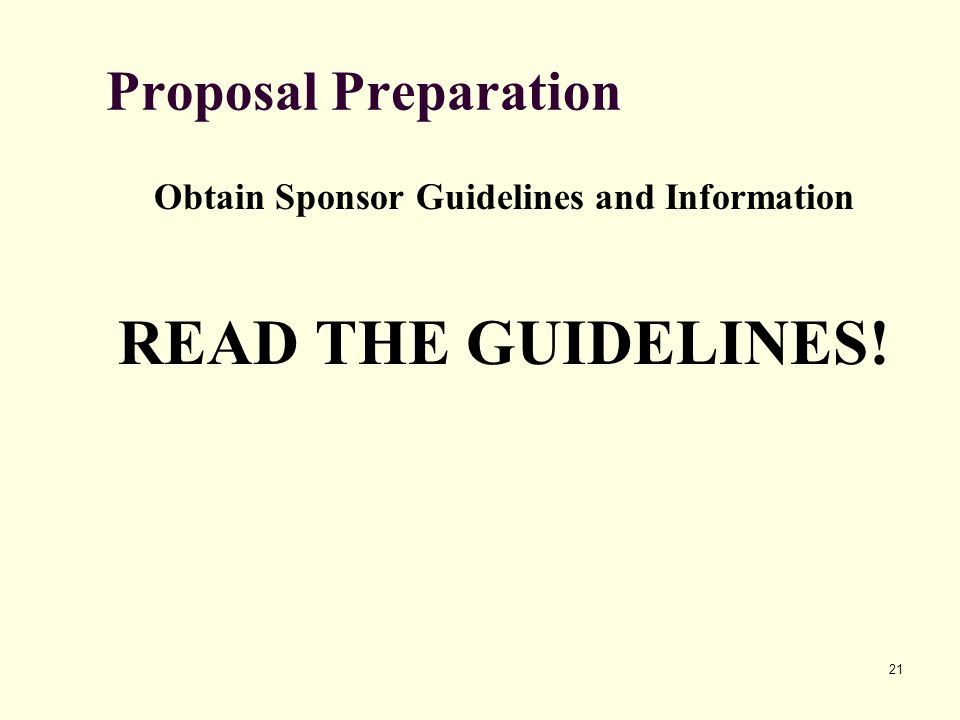 21 Proposal Preparation Obtain Sponsor Guidelines and Information READ THE GUIDELINES!
